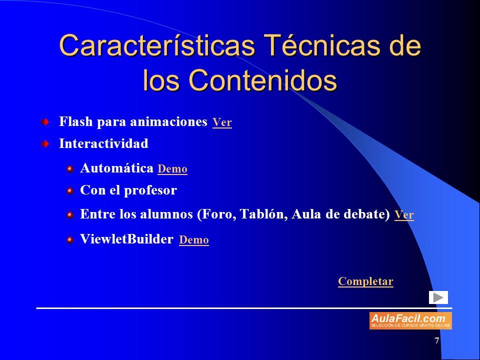 7 Características Técnicas de los Contenidos Flash para animaciones Ver Ver Interactividad Automática Demo Demo Con el profesor Entre los alumnos (For