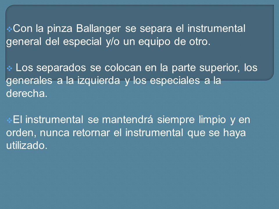 Con la pinza Ballanger se separa el instrumental general del especial y/o un equipo de otro. Los separados se colocan en la parte superior, los genera