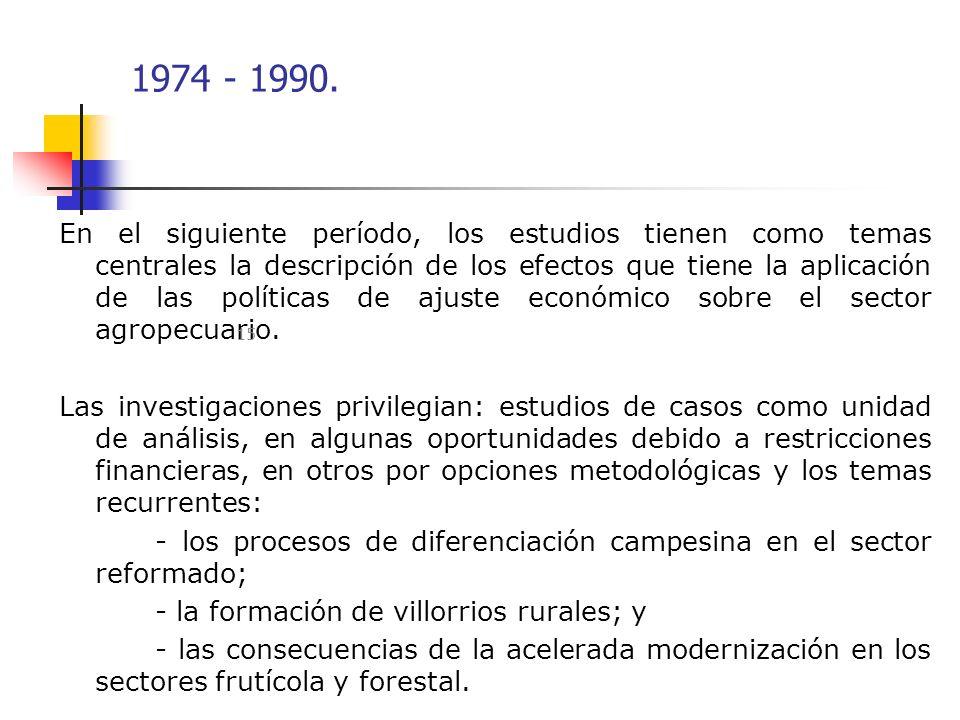 1974 - 1990. En el siguiente período, los estudios tienen como temas centrales la descripción de los efectos que tiene la aplicación de las políticas