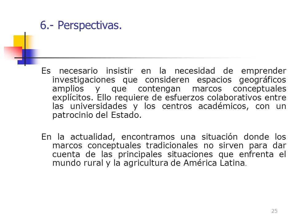 6.- Perspectivas. Es necesario insistir en la necesidad de emprender investigaciones que consideren espacios geográficos amplios y que contengan marco