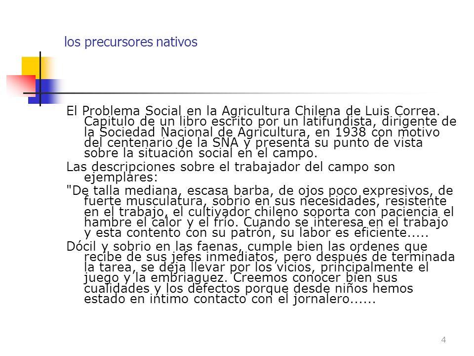 los precursores nativos El Problema Social en la Agricultura Chilena de Luis Correa. Capitulo de un libro escrito por un latifundista, dirigente de la