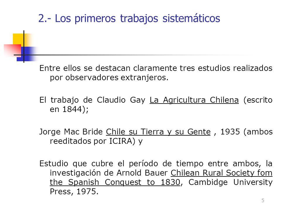 Los primeros trabajos sistemáticos Hay que agregar los estudios de Mario Gongora sobre el desarrollo de la fuerza de trabajo asalariada de las haciendas y sobre la evolución de la propiedad en áreas de concentración de pequeños agricultores.