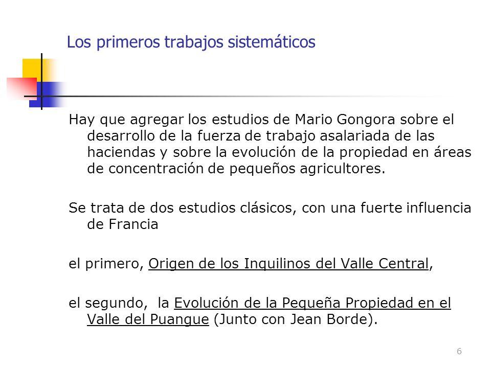 Los primeros trabajos sistemáticos Hay que agregar los estudios de Mario Gongora sobre el desarrollo de la fuerza de trabajo asalariada de las haciend