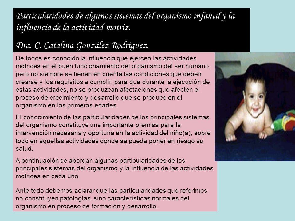 Particularidades de algunos sistemas del organismo infantil y la influencia de la actividad motriz. Dra. C. Catalina González Rodríguez. De todos es c