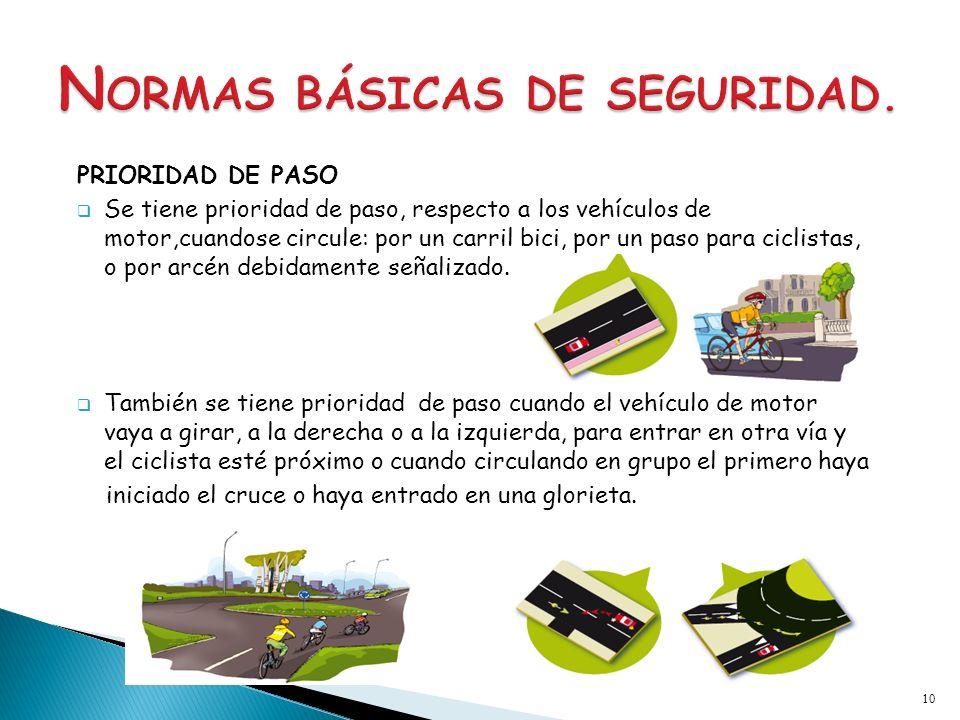 PRIORIDAD DE PASO Se tiene prioridad de paso, respecto a los vehículos de motor,cuandose circule: por un carril bici, por un paso para ciclistas, o po