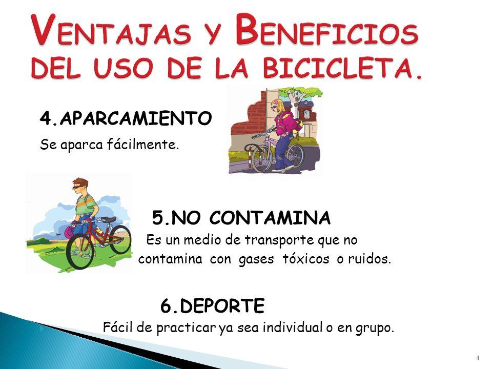 4.APARCAMIENTO Se aparca fácilmente. 5.NO CONTAMINA Es un medio de transporte que no contamina con gases tóxicos o ruidos. 6.DEPORTE Fácil de practica