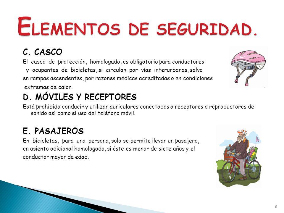 C. CASCO El casco de protección, homologado, es obligatorio para conductores y ocupantes de bicicletas, si circulan por vías interurbanas, salvo en ra