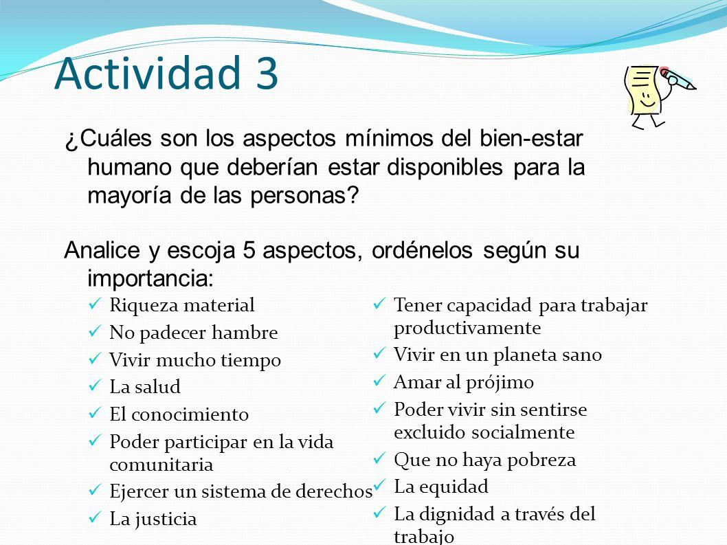 Actividad 3 Riqueza material No padecer hambre Vivir mucho tiempo La salud El conocimiento Poder participar en la vida comunitaria Ejercer un sistema
