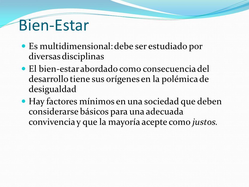 Bien-Estar Es multidimensional: debe ser estudiado por diversas disciplinas El bien-estar abordado como consecuencia del desarrollo tiene sus orígenes