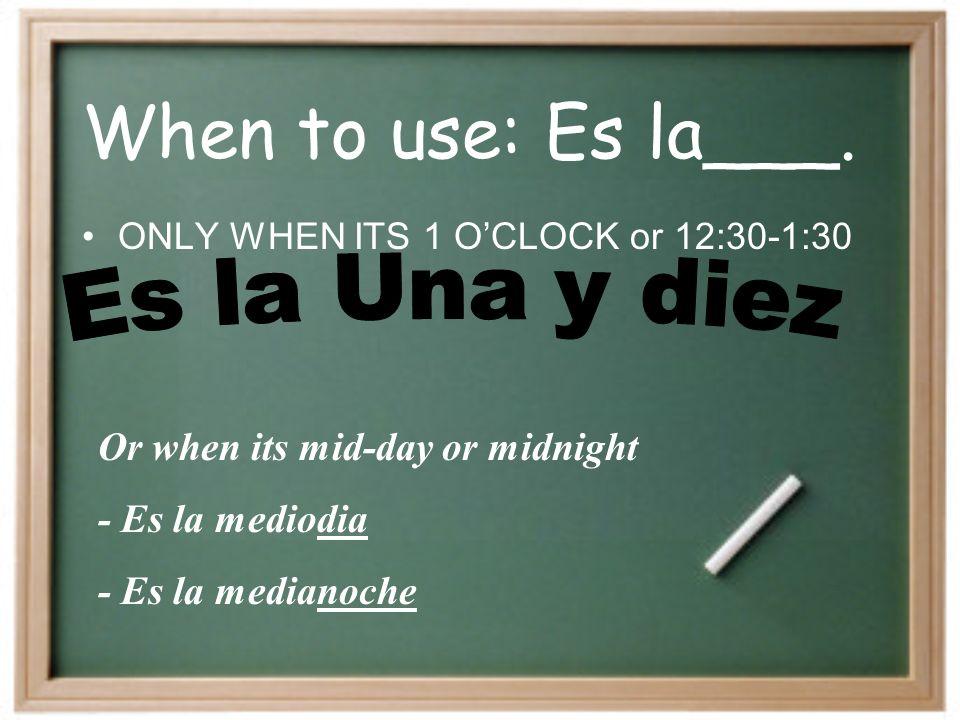 When to use: Es la___.