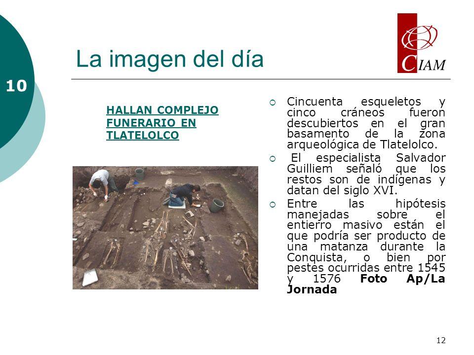 12 La imagen del día Cincuenta esqueletos y cinco cráneos fueron descubiertos en el gran basamento de la zona arqueológica de Tlatelolco.