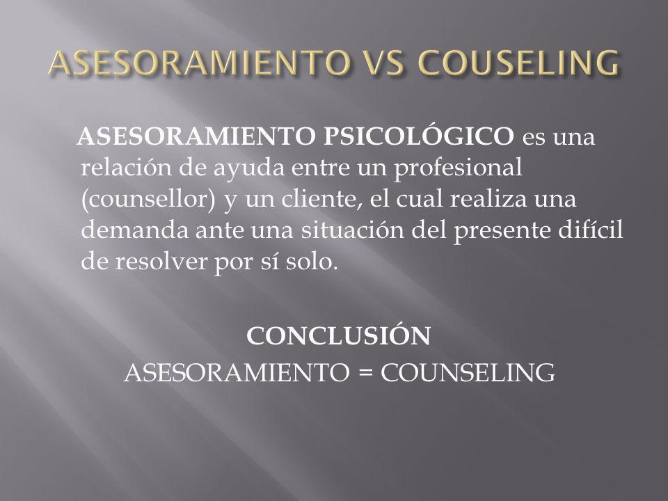 ASESORAMIENTO PSICOLÓGICO es una relación de ayuda entre un profesional (counsellor) y un cliente, el cual realiza una demanda ante una situación del