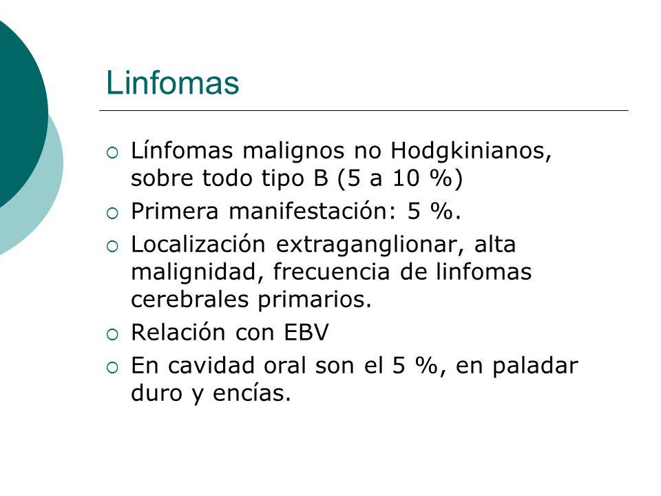Linfomas Línfomas malignos no Hodgkinianos, sobre todo tipo B (5 a 10 %) Primera manifestación: 5 %. Localización extraganglionar, alta malignidad, fr