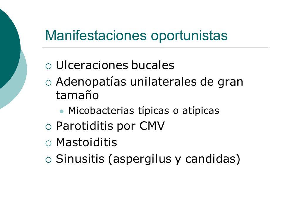 Manifestaciones oportunistas Ulceraciones bucales Adenopatías unilaterales de gran tamaño Micobacterias típicas o atípicas Parotiditis por CMV Mastoid