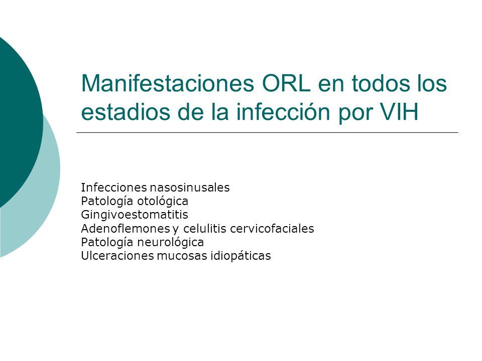 Manifestaciones ORL en todos los estadios de la infección por VIH Infecciones nasosinusales Patología otológica Gingivoestomatitis Adenoflemones y cel