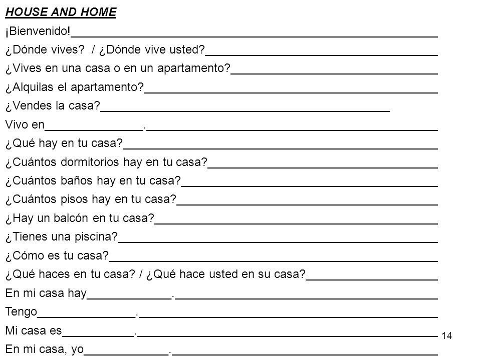 14 HOUSE AND HOME ¡Bienvenido! ¿Dónde vives? / ¿Dónde vive usted? ¿Vives en una casa o en un apartamento? ¿Alquilas el apartamento? ¿Vendes la casa? V