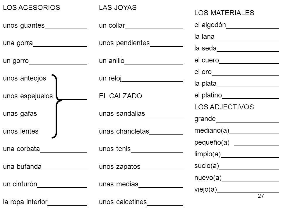 27 LOS MATERIALES el algodón la lana la seda el cuero el oro la plata el platino LOS ADJECTIVOS grande mediano(a) pequeño(a) limpio(a) sucio(a) nuevo(