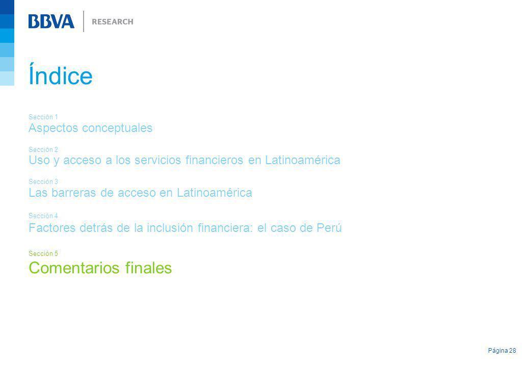 Página 28 Índice Sección 1 Aspectos conceptuales Sección 2 Uso y acceso a los servicios financieros en Latinoamérica Sección 3 Las barreras de acceso