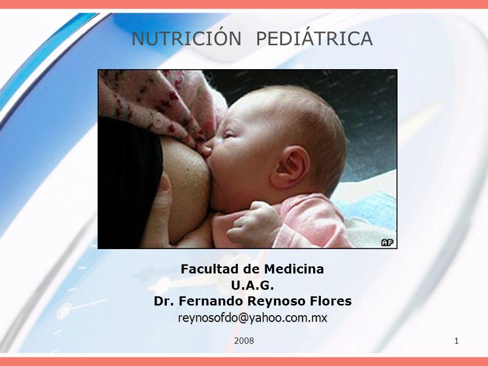 20081 NUTRICIÓN PEDIÁTRICA Facultad de Medicina U.A.G. Dr. Fernando Reynoso Floresreynosofdo@yahoo.com.mx