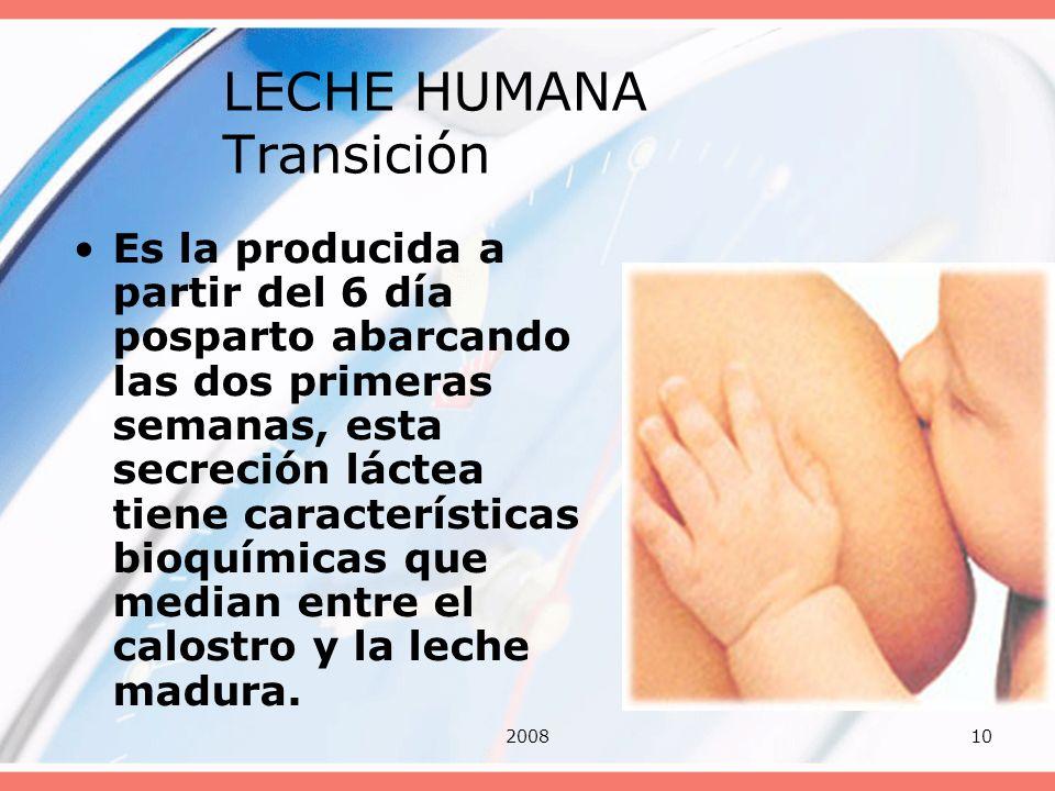200810 LECHE HUMANA Transición Es la producida a partir del 6 día posparto abarcando las dos primeras semanas, esta secreción láctea tiene característ