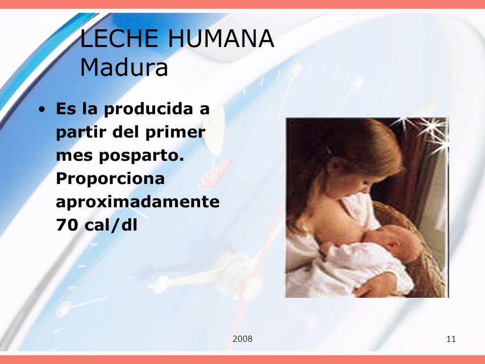 200811 LECHE HUMANA Madura Es la producida a partir del primer mes posparto. Proporciona aproximadamente 70 cal/dl