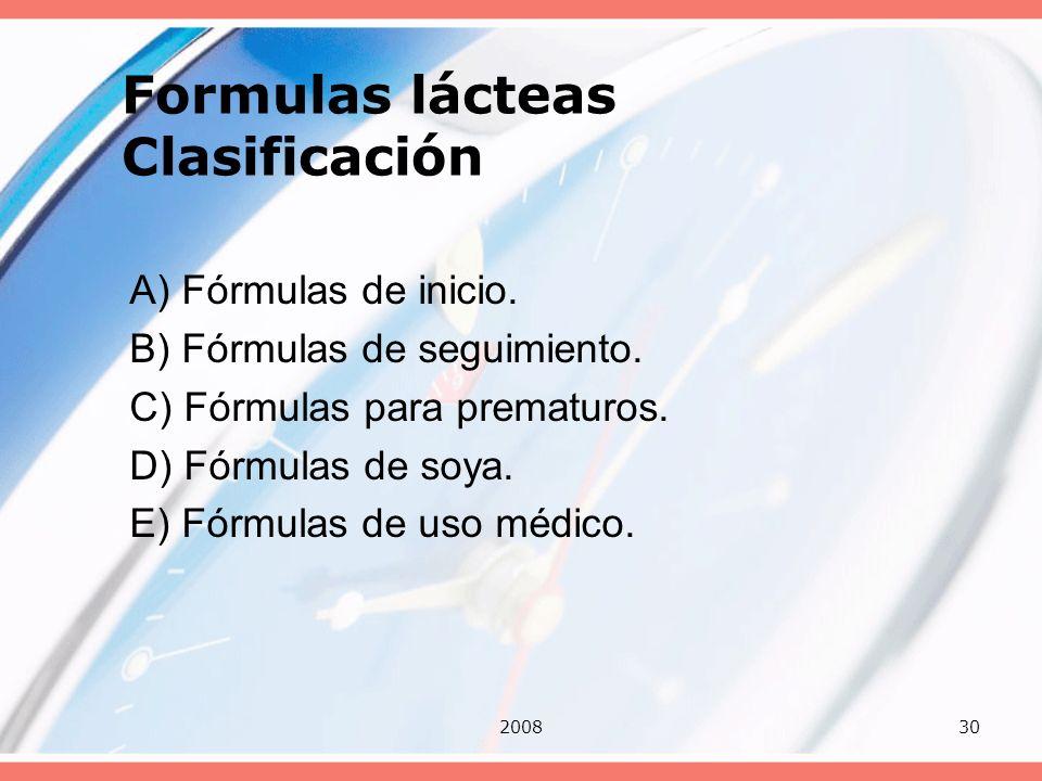 200830 Formulas lácteas Clasificación A) Fórmulas de inicio. B) Fórmulas de seguimiento. C) Fórmulas para prematuros. D) Fórmulas de soya. E) Fórmulas