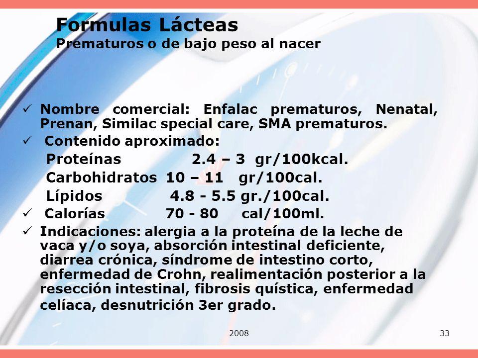 200833 Formulas Lácteas Prematuros o de bajo peso al nacer Nombre comercial: Enfalac prematuros, Nenatal, Prenan, Similac special care, SMA prematuros