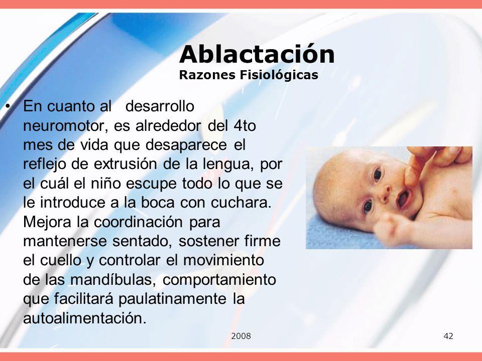 200842 Ablactación Razones Fisiológicas En cuanto al desarrollo neuromotor, es alrededor del 4to mes de vida que desaparece el reflejo de extrusión de