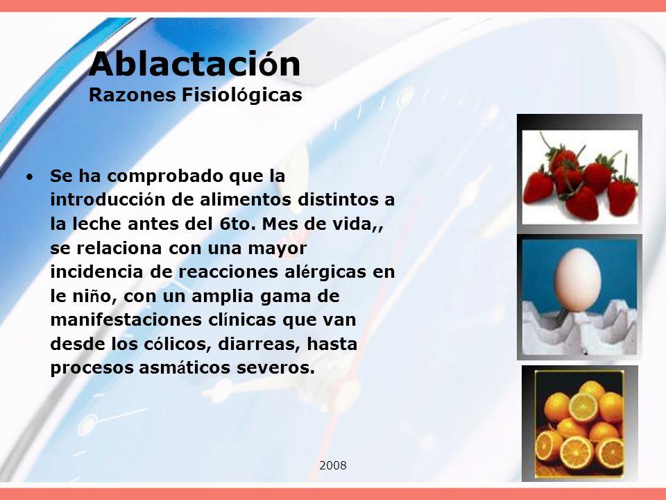 200843 Ablactaci ó n Razones Fisiol ó gicas Se ha comprobado que la introducci ó n de alimentos distintos a la leche antes del 6to. Mes de vida,, se r