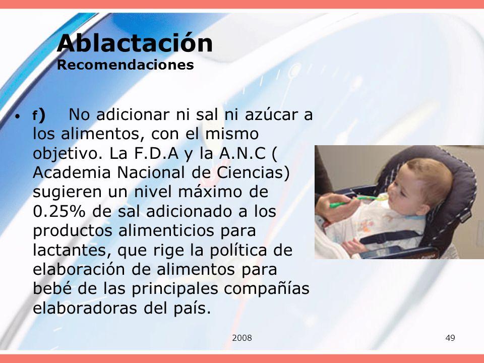 200849 Ablactación Recomendaciones f ) No adicionar ni sal ni azúcar a los alimentos, con el mismo objetivo. La F.D.A y la A.N.C ( Academia Nacional d