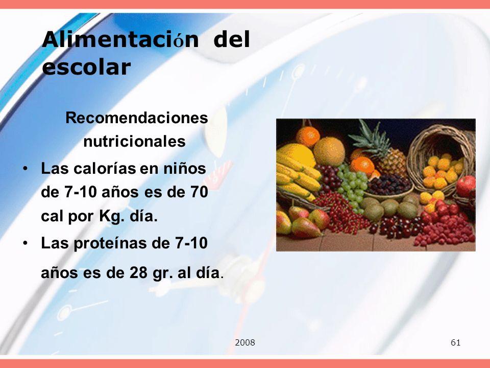 200861 Alimentaci ó n del escolar Recomendaciones nutricionales Las calorías en niños de 7-10 años es de 70 cal por Kg. día. Las proteínas de 7-10 año