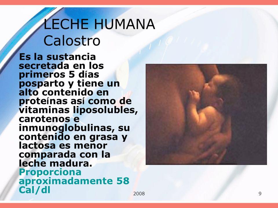 20089 LECHE HUMANA Calostro Es la sustancia secretada en los primeros 5 d í as posparto y tiene un alto contenido en prote í nas as í como de vitamina