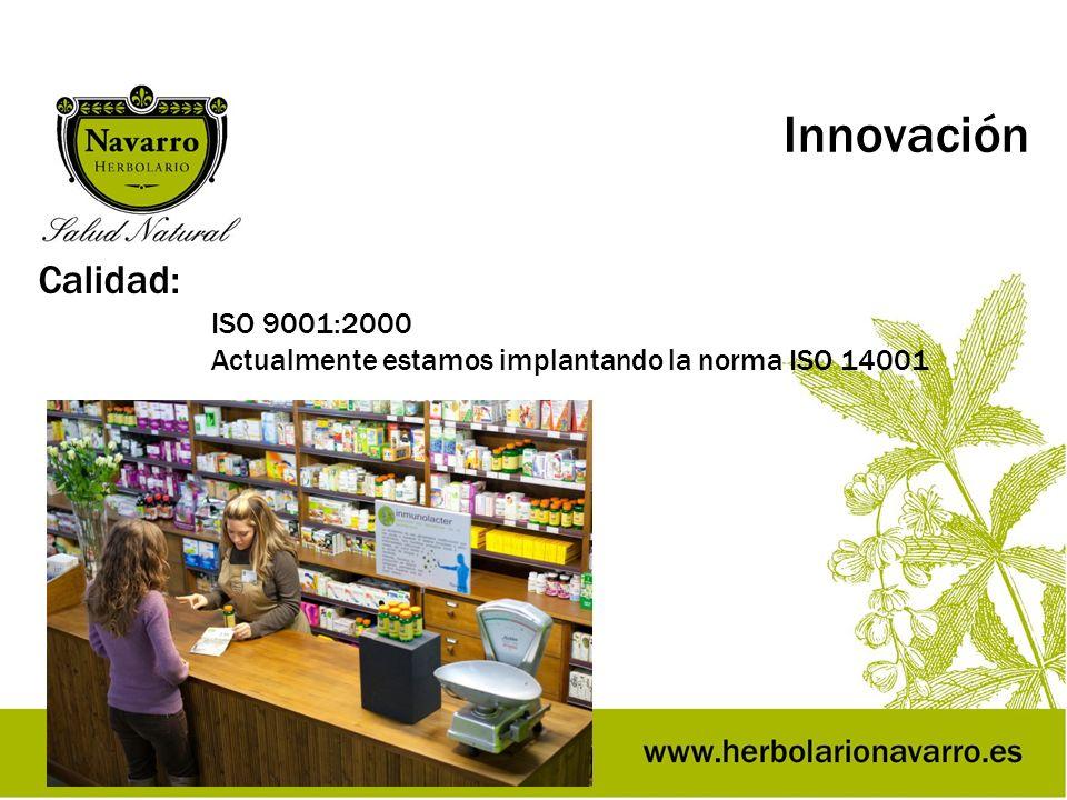 Innovación Calidad: ISO 9001:2000 Actualmente estamos implantando la norma ISO 14001