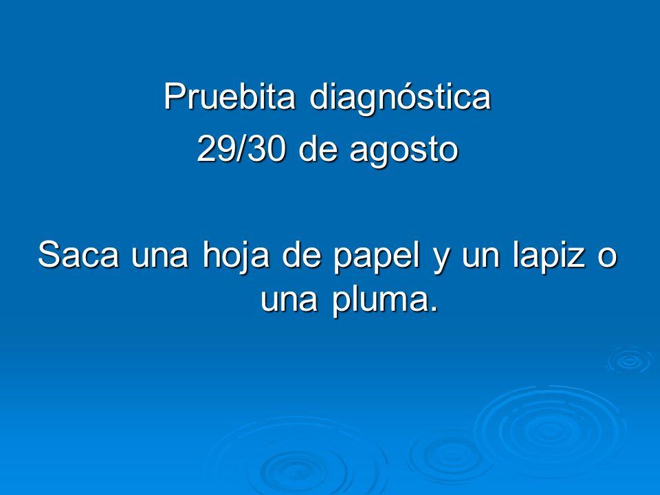 Pruebita diagnóstica 29/30 de agosto Saca una hoja de papel y un lapiz o una pluma.