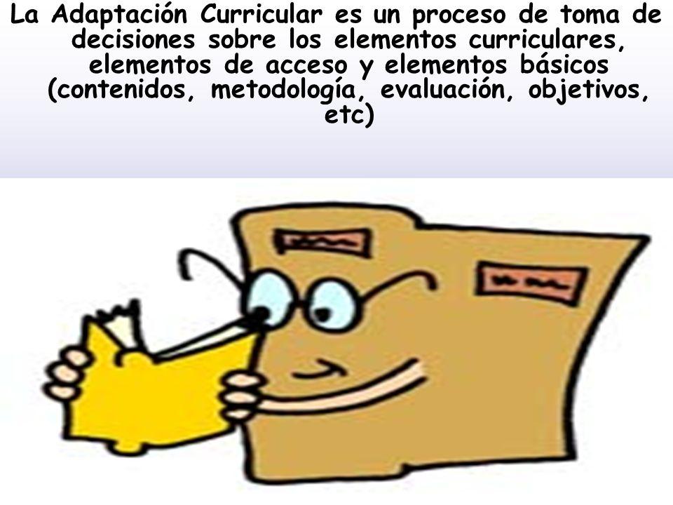 La Adaptación Curricular es un proceso de toma de decisiones sobre los elementos curriculares, elementos de acceso y elementos básicos (contenidos, me