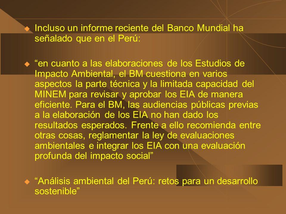 Incluso un informe reciente del Banco Mundial ha señalado que en el Perú: en cuanto a las elaboraciones de los Estudios de Impacto Ambiental, el BM cu