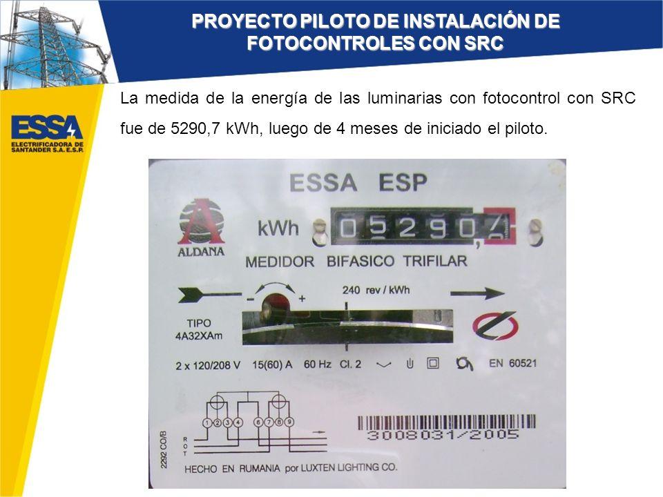 La medida de la energía de las luminarias con fotocontrol con SRC fue de 5290,7 kWh, luego de 4 meses de iniciado el piloto. PROYECTO PILOTO DE INSTAL