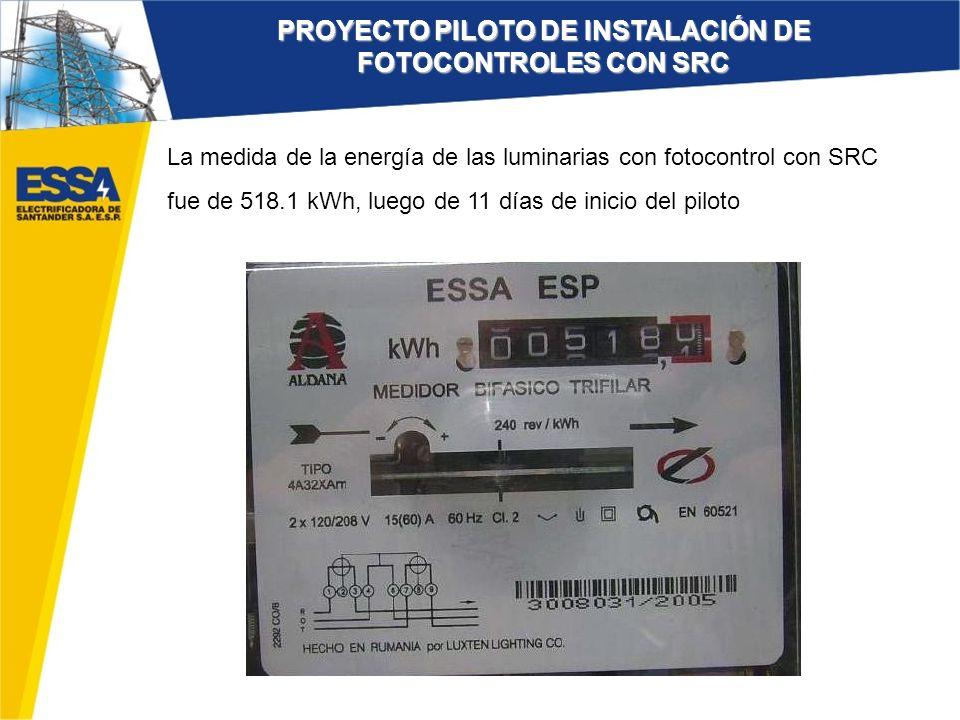 La medida de la energía de las luminarias con fotocontrol con SRC fue de 518.1 kWh, luego de 11 días de inicio del piloto PROYECTO PILOTO DE INSTALACI