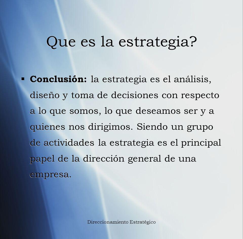Que es la estrategia? Conclusión: la estrategia es el análisis, diseño y toma de decisiones con respecto a lo que somos, lo que deseamos ser y a quien