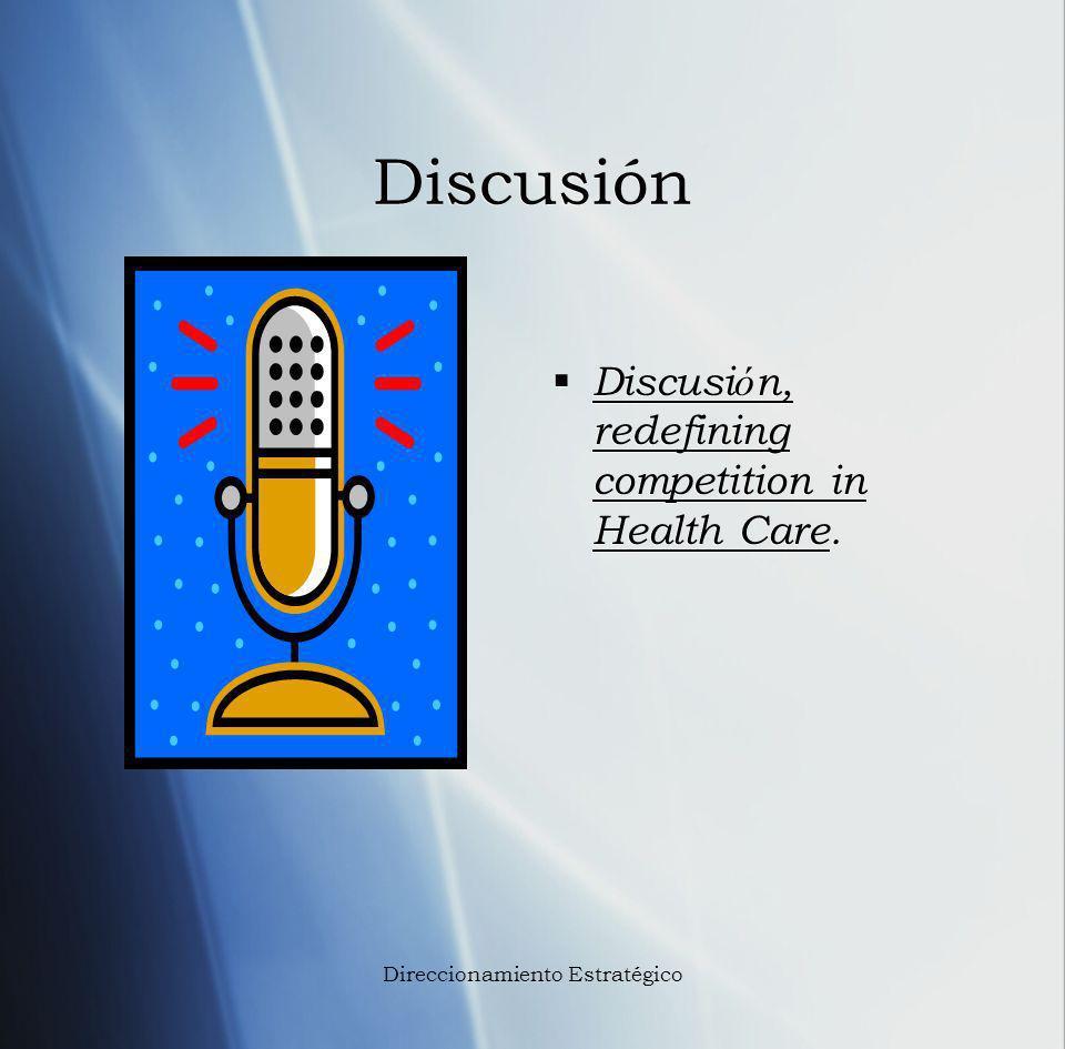 Discusión Discusi ó n, redefining competition in Health Care. Direccionamiento Estratégico