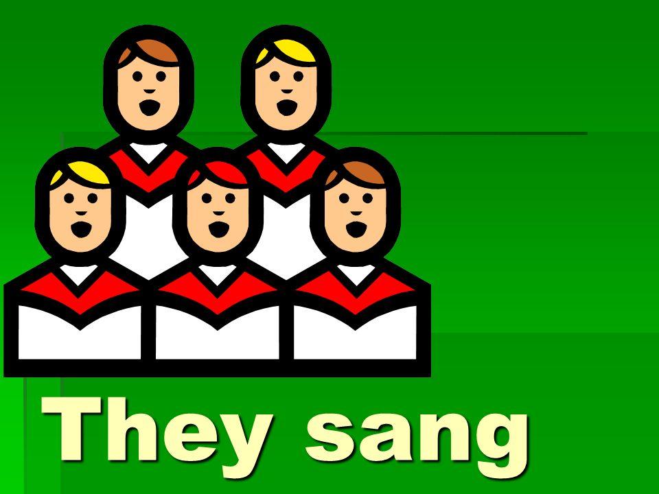 We sang