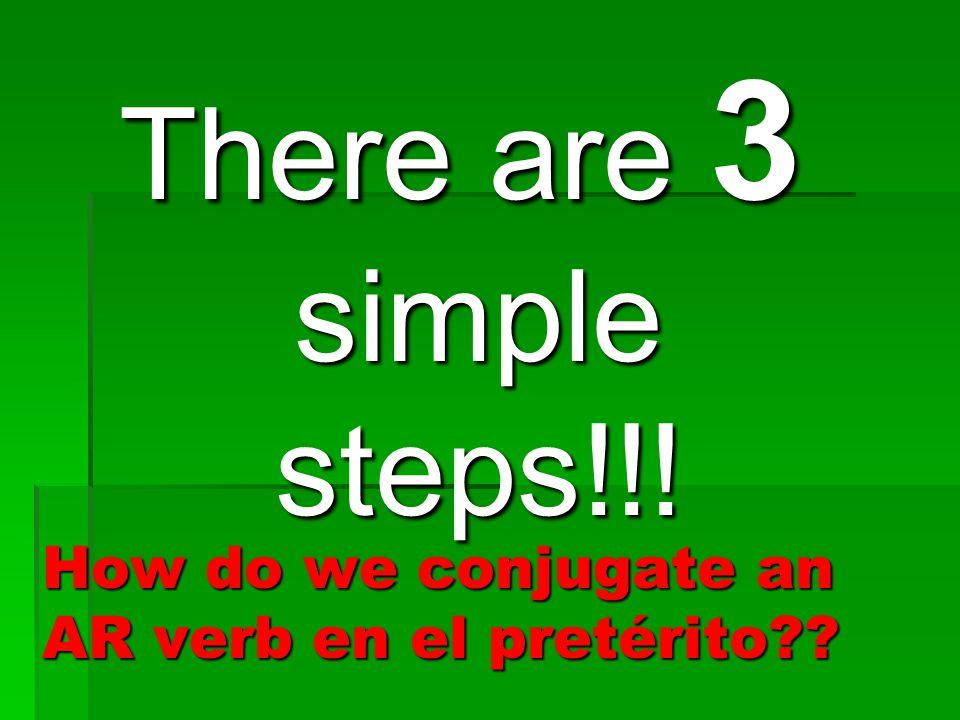 How do we conjugate an AR verb en el pretérito?? There are 3 simple steps!!!