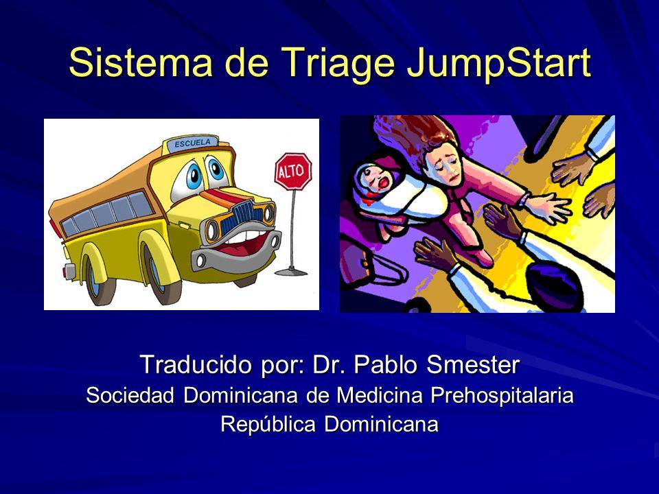 Sistema de Triage JumpStart Traducido por: Dr. Pablo Smester Sociedad Dominicana de Medicina Prehospitalaria República Dominicana