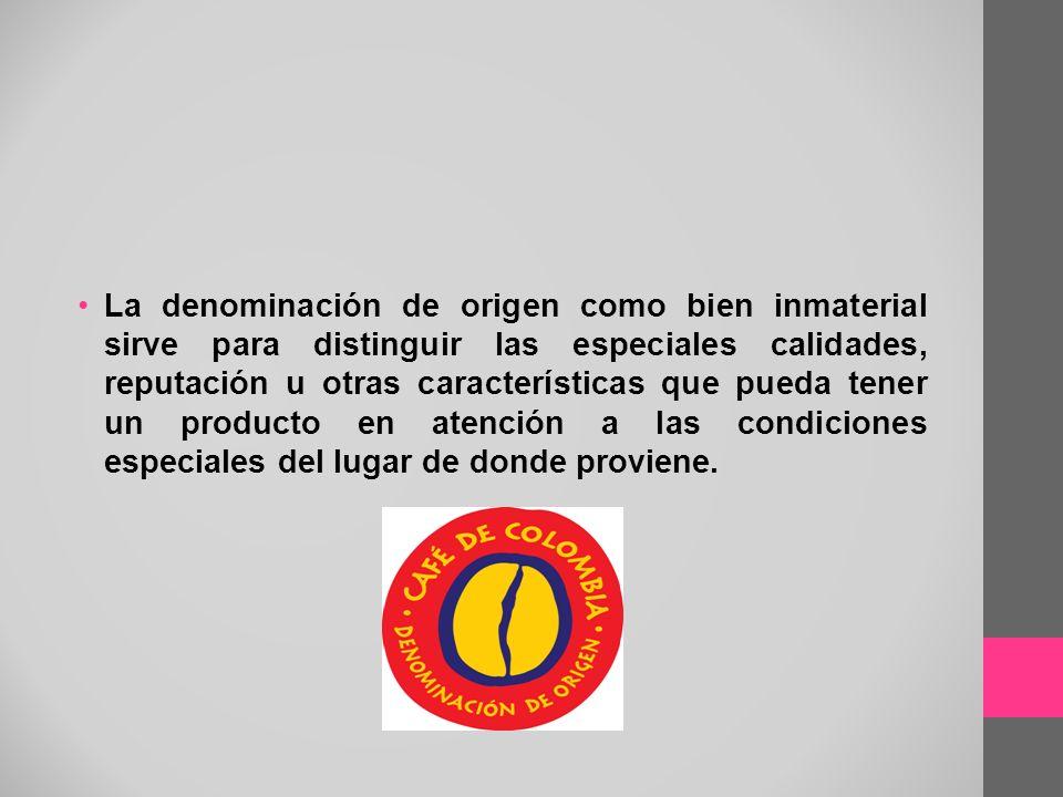La denominación de origen como bien inmaterial sirve para distinguir las especiales calidades, reputación u otras características que pueda tener un p