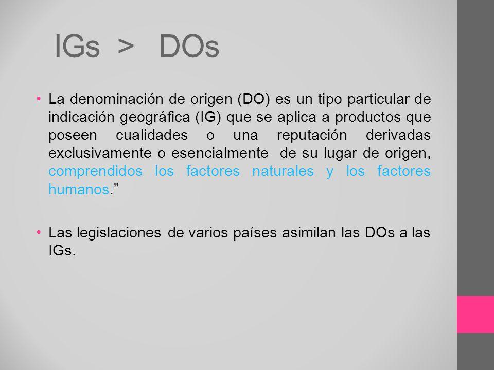 IGs > DOs La denominación de origen (DO) es un tipo particular de indicación geográfica (IG) que se aplica a productos que poseen cualidades o una rep