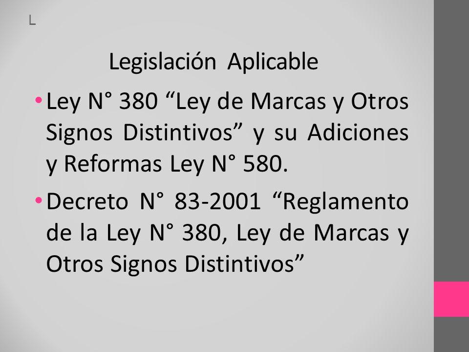 Ley N° 380 Ley de Marcas y Otros Signos Distintivos y su Adiciones y Reformas Ley N° 580. Decreto N° 83-2001 Reglamento de la Ley N° 380, Ley de Marca