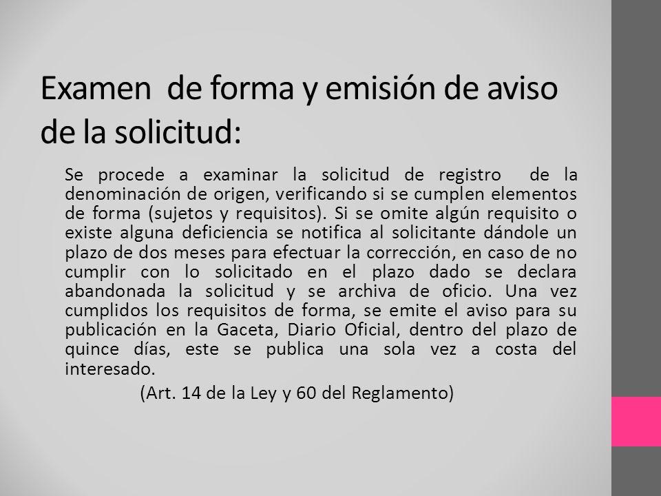 Se procede a examinar la solicitud de registro de la denominación de origen, verificando si se cumplen elementos de forma (sujetos y requisitos). Si s