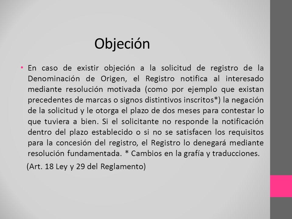 En caso de existir objeción a la solicitud de registro de la Denominación de Origen, el Registro notifica al interesado mediante resolución motivada (