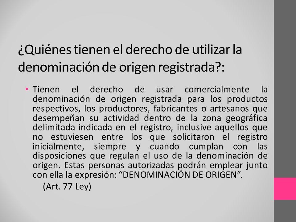 Tienen el derecho de usar comercialmente la denominación de origen registrada para los productos respectivos, los productores, fabricantes o artesanos