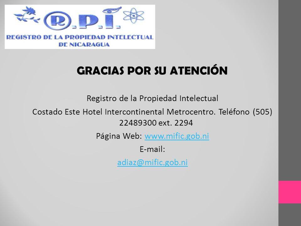 GRACIAS POR SU ATENCIÓN Registro de la Propiedad Intelectual Costado Este Hotel Intercontinental Metrocentro. Teléfono (505) 22489300 ext. 2294 Página